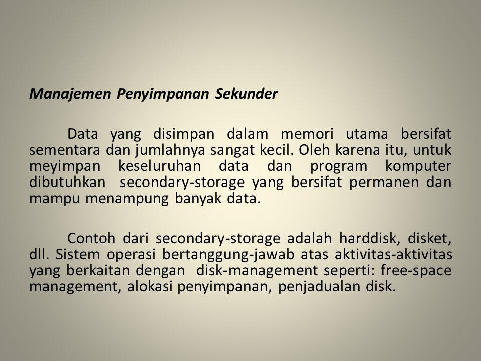 Manajemen Penyimpanan Sekunder Data yang disimpan dalam memori utama bersifat sementara dan jumlahnya sangat kecil. Oleh karena itu, untuk meyimpan ke