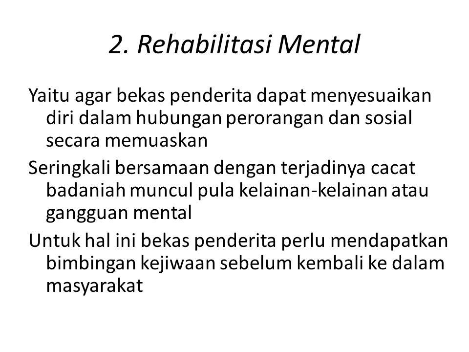 2. Rehabilitasi Mental Yaitu agar bekas penderita dapat menyesuaikan diri dalam hubungan perorangan dan sosial secara memuaskan Seringkali bersamaan d