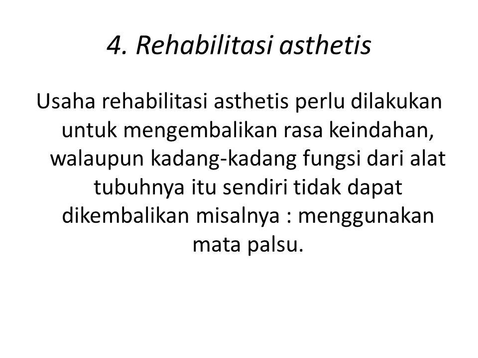 4. Rehabilitasi asthetis Usaha rehabilitasi asthetis perlu dilakukan untuk mengembalikan rasa keindahan, walaupun kadang-kadang fungsi dari alat tubuh