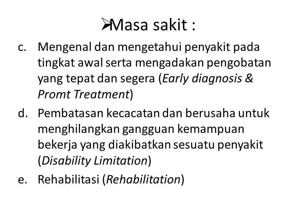  Masa sakit : c.Mengenal dan mengetahui penyakit pada tingkat awal serta mengadakan pengobatan yang tepat dan segera (Early diagnosis & Promt Treatme