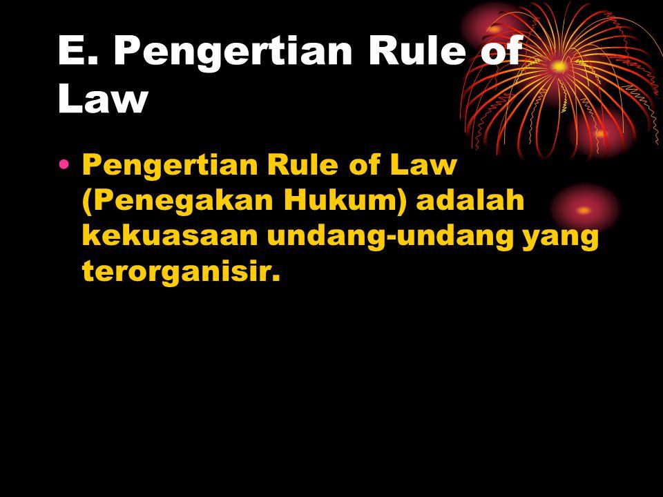 E. Pengertian Rule of Law Pengertian Rule of Law (Penegakan Hukum) adalah kekuasaan undang-undang yang terorganisir.