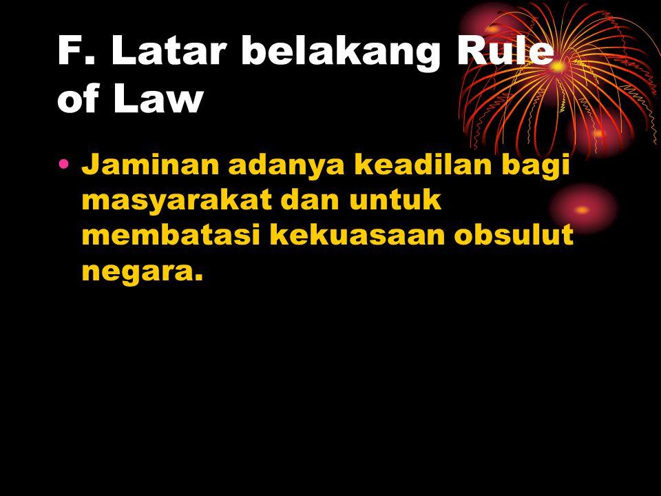 F. Latar belakang Rule of Law Jaminan adanya keadilan bagi masyarakat dan untuk membatasi kekuasaan obsulut negara.
