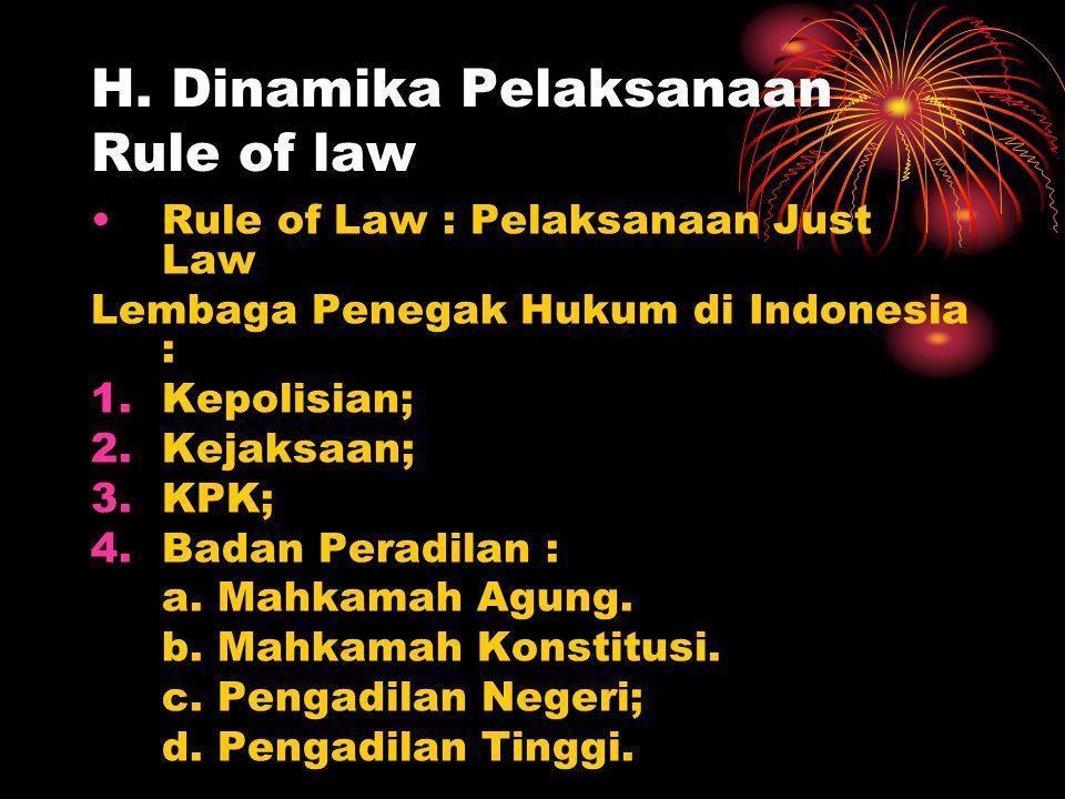 H. Dinamika Pelaksanaan Rule of law Rule of Law : Pelaksanaan Just Law Lembaga Penegak Hukum di Indonesia : 1.Kepolisian; 2.Kejaksaan; 3.KPK; 4.Badan