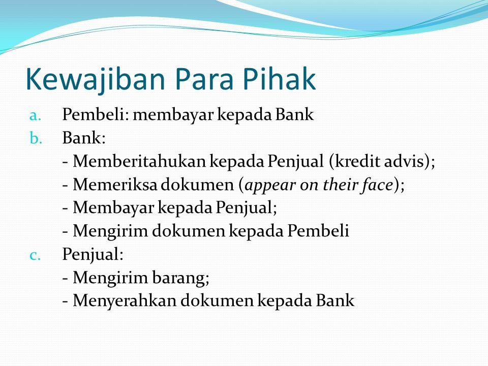 Kewajiban Para Pihak a. Pembeli: membayar kepada Bank b. Bank: - Memberitahukan kepada Penjual (kredit advis); - Memeriksa dokumen (appear on their fa