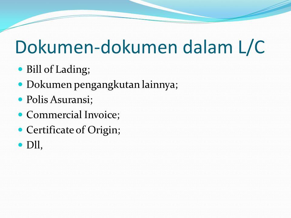 Dokumen-dokumen dalam L/C Bill of Lading; Dokumen pengangkutan lainnya; Polis Asuransi; Commercial Invoice; Certificate of Origin; Dll,