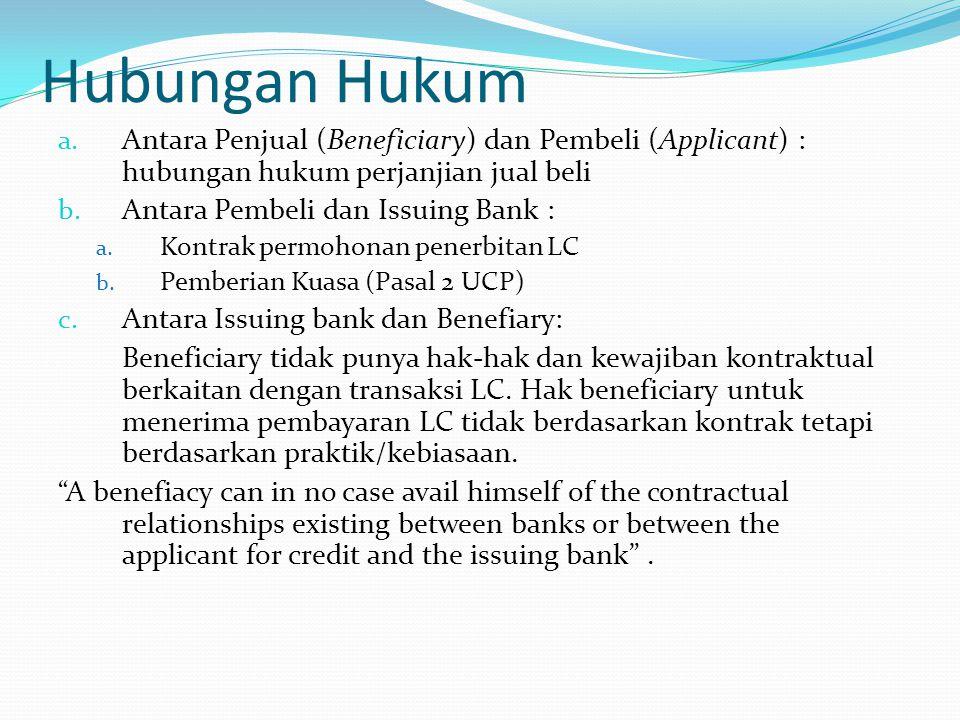Hubungan Hukum a. Antara Penjual (Beneficiary) dan Pembeli (Applicant) : hubungan hukum perjanjian jual beli b. Antara Pembeli dan Issuing Bank : a. K