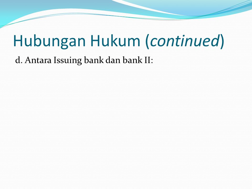 Back to Back L/C Issuing Bank Advising Bank Issuing Bank II Penjual I Applicant II Pembeli Applicant Penjual II Advising Bank II First L/CSecond L/C