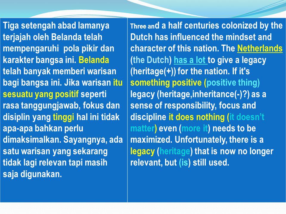 Tiga setengah abad lamanya terjajah oleh Belanda telah mempengaruhi pola pikir dan karakter bangsa ini.