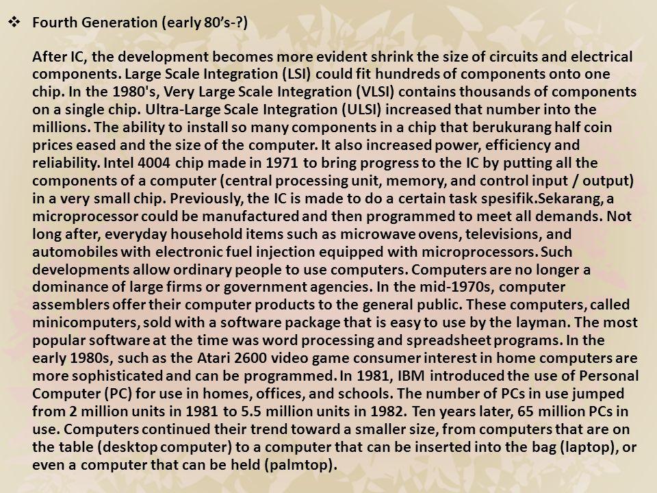Generasi Ketiga (1964-awal 80-an) Walaupun transistor dalam banyak hal mengungguli tube vakum, namun transistor menghasilkan panas yang cukup besar, yang dapat berpotensi merusak bagian-bagian internal komputer.