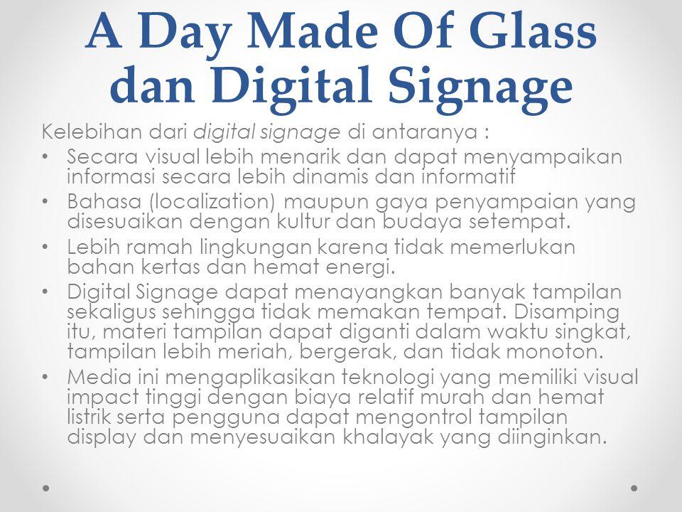 A Day Made Of Glass dan Digital Signage Kelebihan dari digital signage di antaranya : Secara visual lebih menarik dan dapat menyampaikan informasi sec