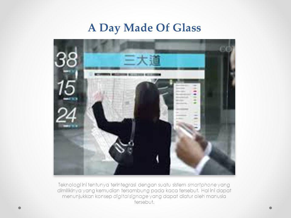 A Day Made Of Glass Teknologi ini tentunya terintegrasi dengan suatu sistem smartphone yang dimilikinya yang kemudian tersambung pada kaca tersebut.