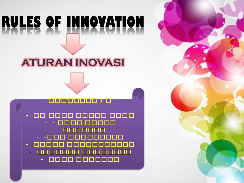 DEFINISI ATURAN INOVASI Menurut kami aturan inovasi merupakan suatu kajian yang membahas tentang panduan atau cara- cara atau langkah- langkah berupa aktivitas yang sistematis dalam menerapkan inovasi agar dapat diwujudkan dengan baik dan sesuai dengan kebutuhan perubahan.