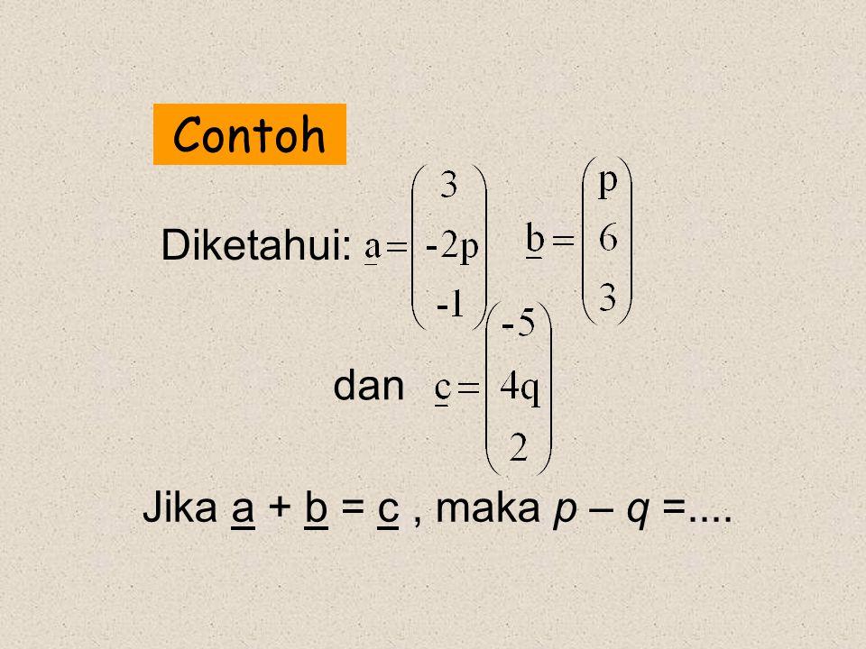 Contoh Diketahui: Jika a + b = c, maka p – q =.... dan
