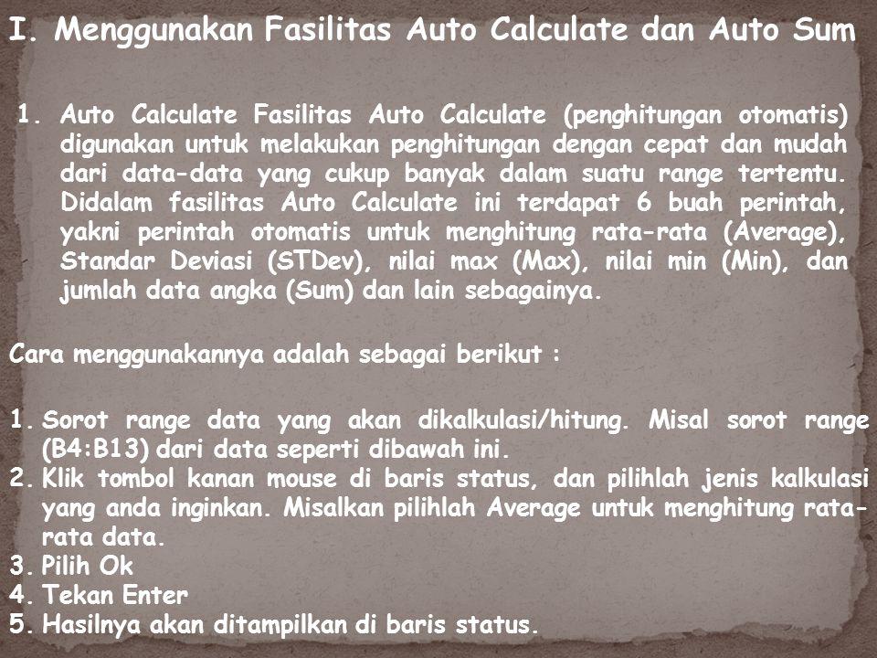 1. Auto Calculate Fasilitas Auto Calculate (penghitungan otomatis) digunakan untuk melakukan penghitungan dengan cepat dan mudah dari data-data yang c