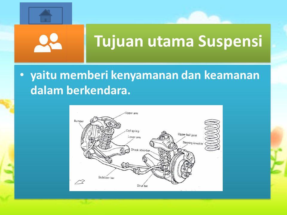Syarat sistem suspensi harus dapat: Menyerap kejutan dari permukaan jalan agar tidak diteruskan ke kerangka mobil dan penumpang.
