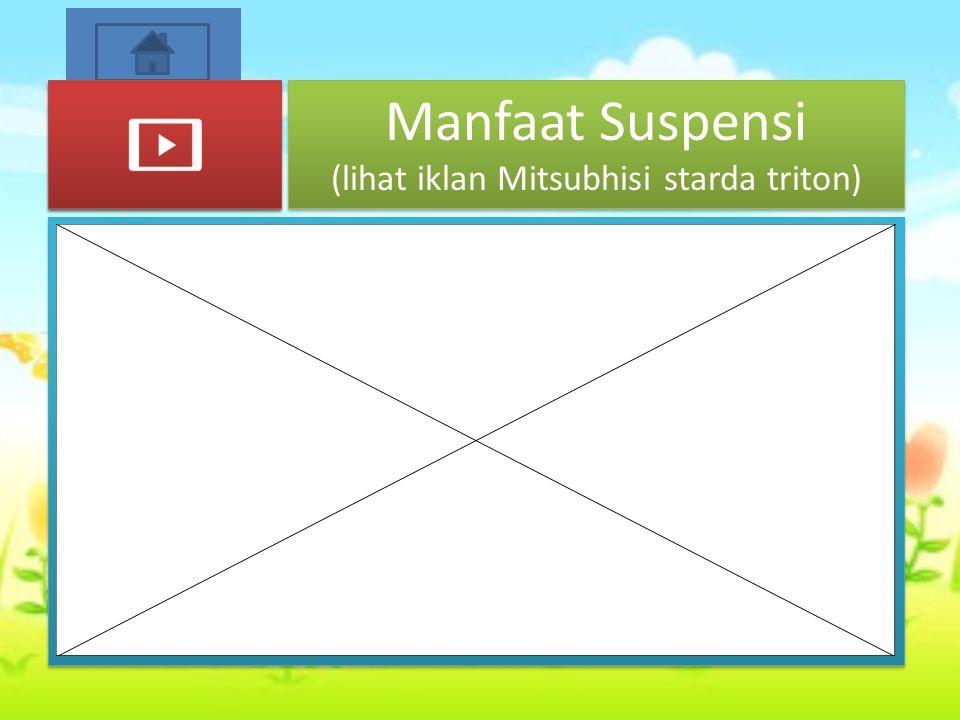 Manfaat Suspensi (lihat iklan Mitsubhisi starda triton)