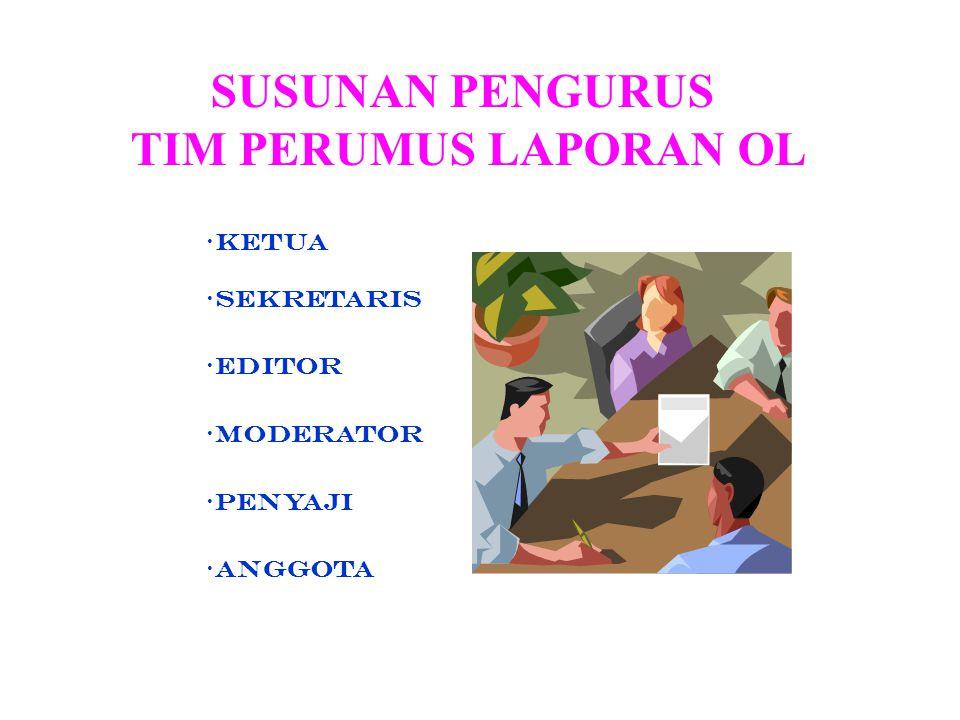 SUSUNAN PENGURUS TIM PERUMUS LAPORAN OL KETUA SEKRETARIS EDITOR MODERATOR PENYAJI ANGGOTa