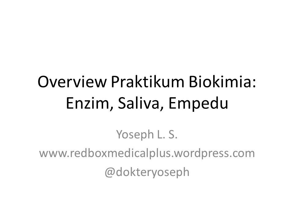 Overview Praktikum Biokimia: Enzim, Saliva, Empedu Yoseph L. S. www.redboxmedicalplus.wordpress.com @dokteryoseph