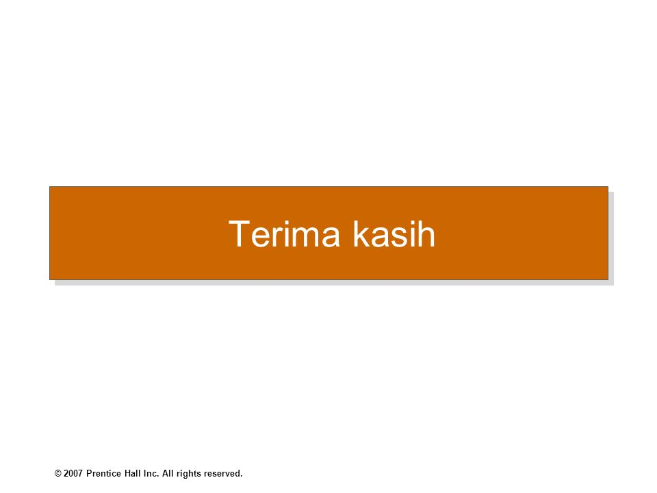 Terima kasih © 2007 Prentice Hall Inc. All rights reserved.