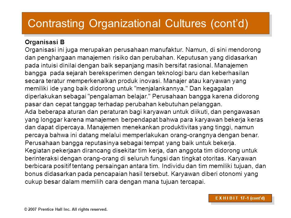 © 2007 Prentice Hall Inc. All rights reserved. Contrasting Organizational Cultures (cont'd) E X H I B I T 17–1 (cont'd) Organisasi B Organisasi ini ju