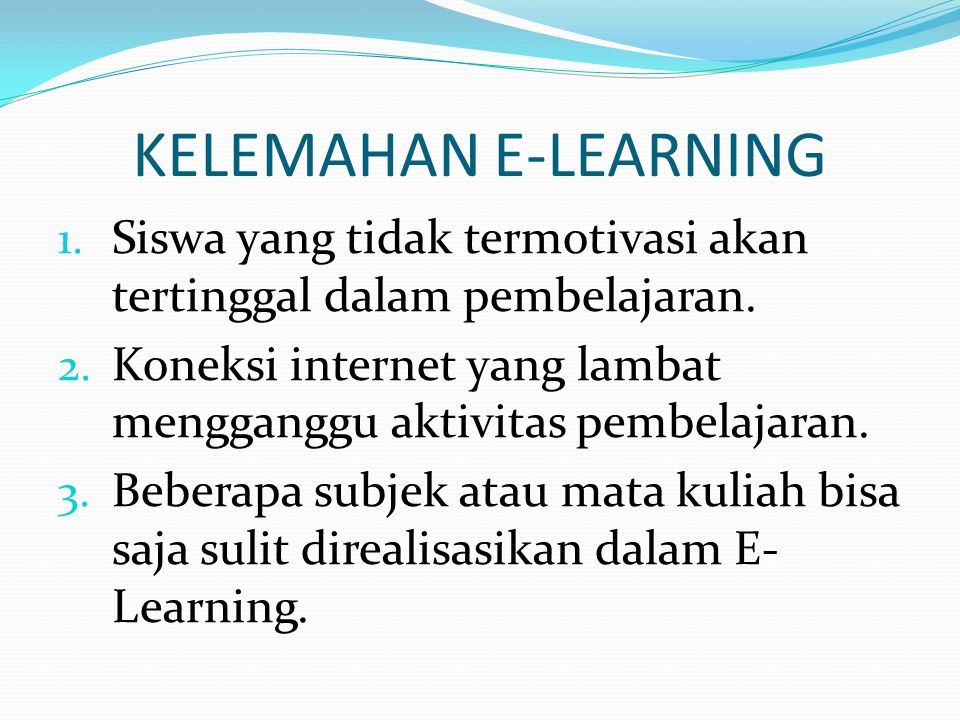 KELEMAHAN E-LEARNING 1.Siswa yang tidak termotivasi akan tertinggal dalam pembelajaran.