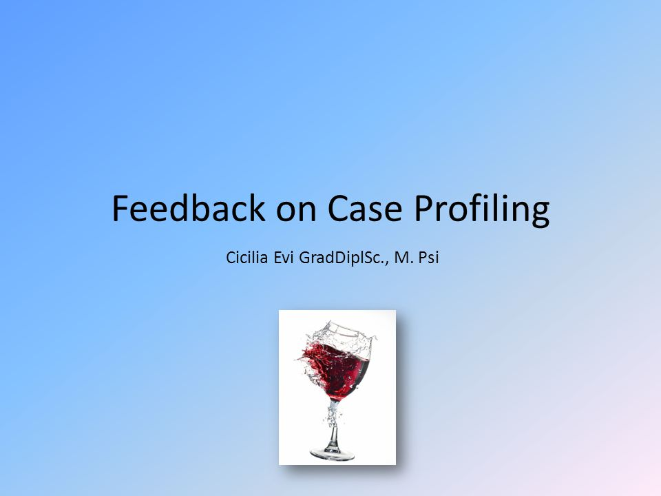 Feedback on Case Profiling Cicilia Evi GradDiplSc., M. Psi