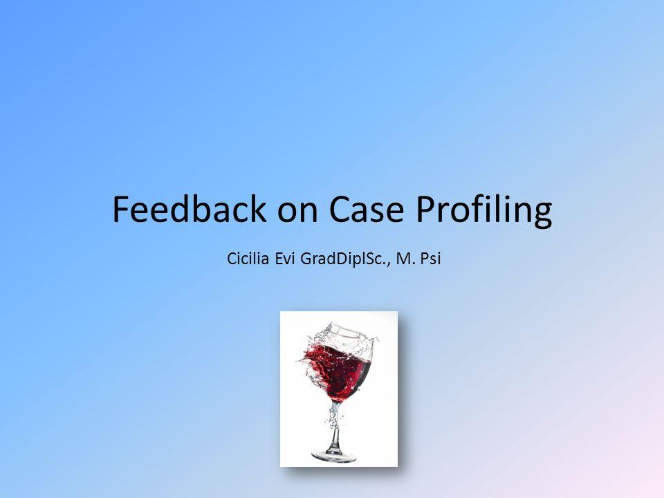 Case Profile Asumsi: mahasiswa sudah mengetahui bagaimana sistematika pengumpulan data terhadap subyek Kesulitan apa yang dihadapi saat menyusun profil kasus.