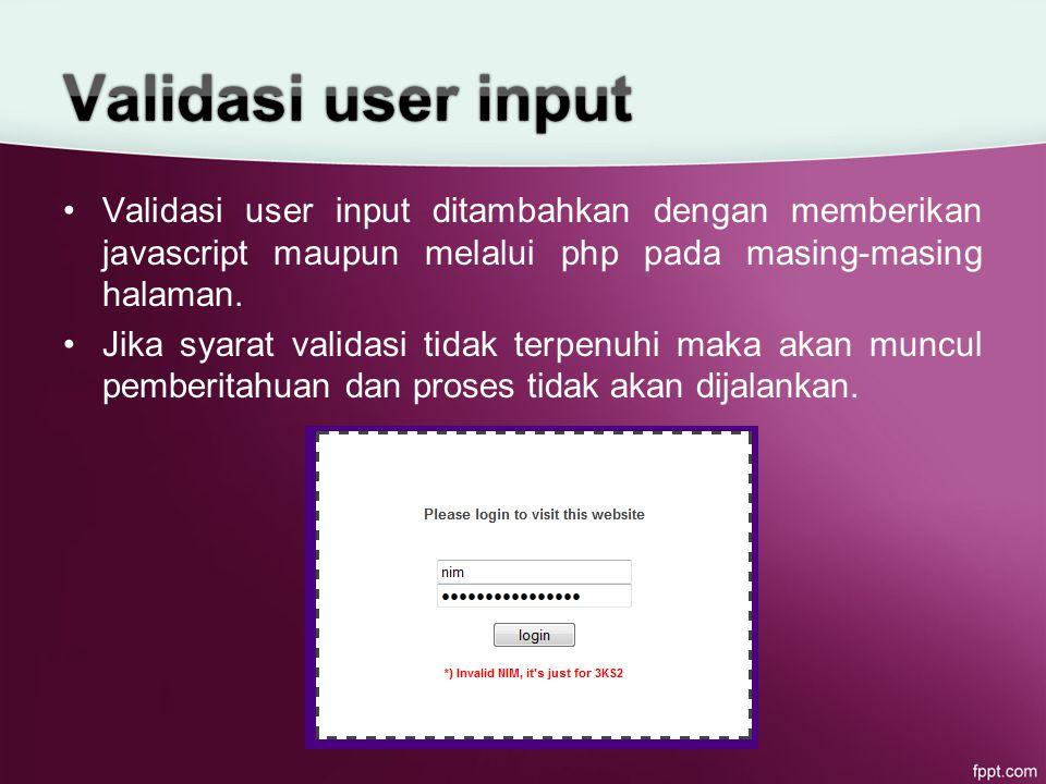 Validasi user input ditambahkan dengan memberikan javascript maupun melalui php pada masing-masing halaman.