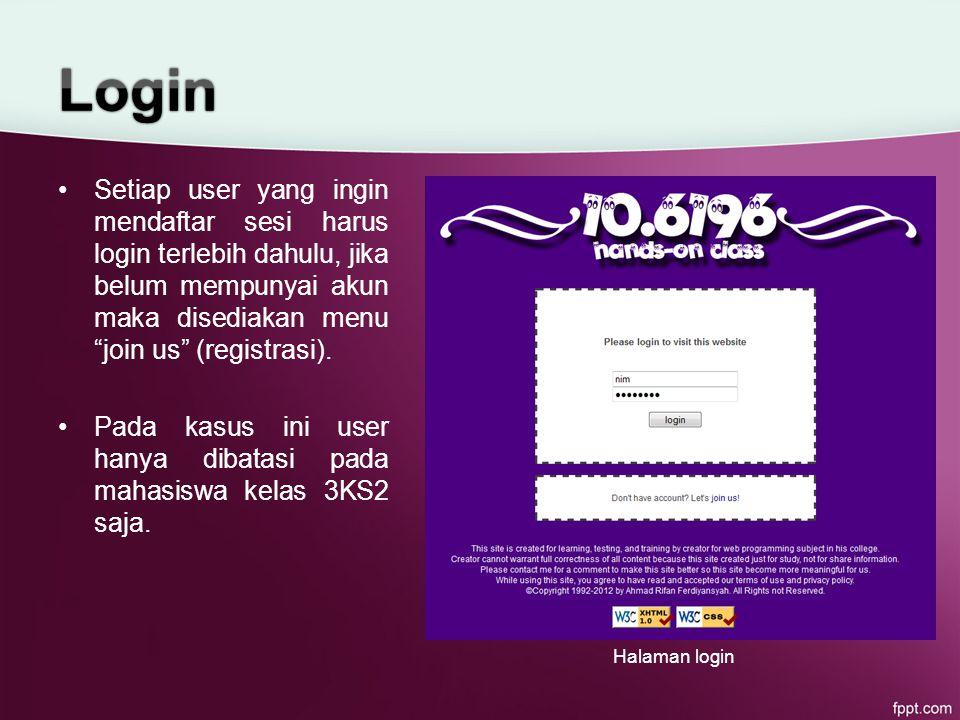 Setiap user yang ingin mendaftar sesi harus login terlebih dahulu, jika belum mempunyai akun maka disediakan menu join us (registrasi).