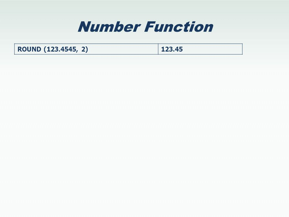 Number Function ROUND (123.4545, 2)123.45