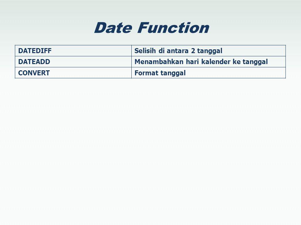 Date Function DATEDIFFSelisih di antara 2 tanggal DATEADDMenambahkan hari kalender ke tanggal CONVERTFormat tanggal