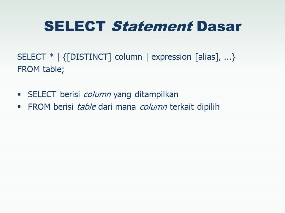 SELECT Statement Dasar SELECT * | {[DISTINCT] column | expression [alias],...} FROM table;  SELECT berisi column yang ditampilkan  FROM berisi table