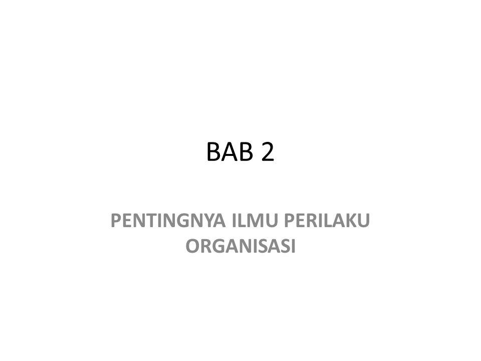 BAB 2 PENTINGNYA ILMU PERILAKU ORGANISASI