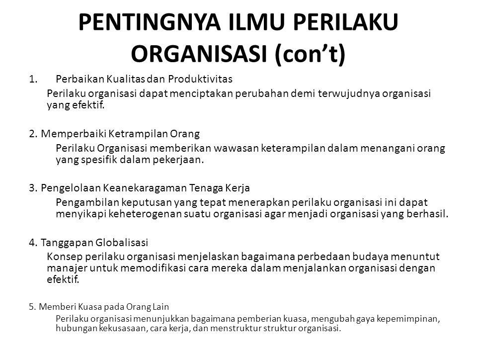 PENTINGNYA ILMU PERILAKU ORGANISASI (con't) 1.Perbaikan Kualitas dan Produktivitas Perilaku organisasi dapat menciptakan perubahan demi terwujudnya or