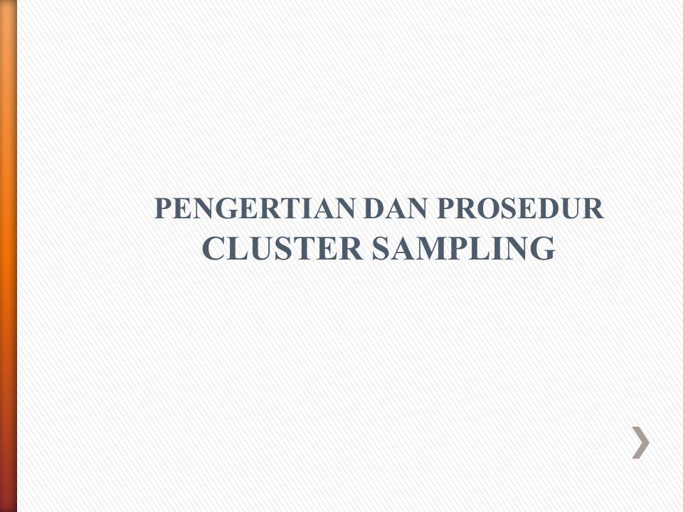 PENGERTIAN DAN PROSEDUR CLUSTER SAMPLING