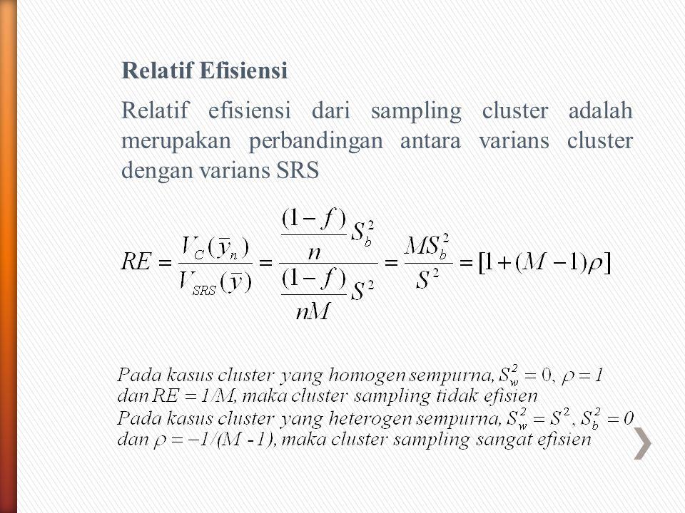 Relatif Efisiensi Relatif efisiensi dari sampling cluster adalah merupakan perbandingan antara varians cluster dengan varians SRS
