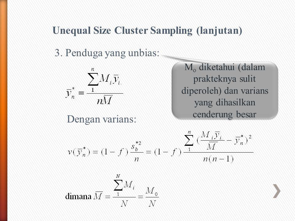 Unequal Size Cluster Sampling (lanjutan) Dengan varians: 3.