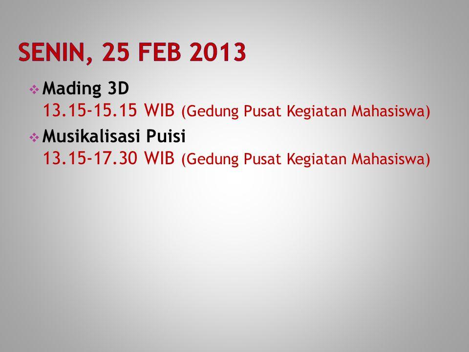  Mading 3D 13.15-15.15 WIB (Gedung Pusat Kegiatan Mahasiswa)  Musikalisasi Puisi 13.15-17.30 WIB (Gedung Pusat Kegiatan Mahasiswa)