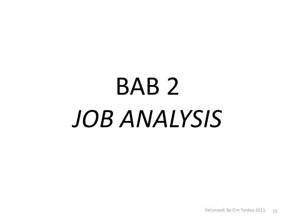BAB 2 JOB ANALYSIS 15 Kelompok 8a Om Yankes 2011
