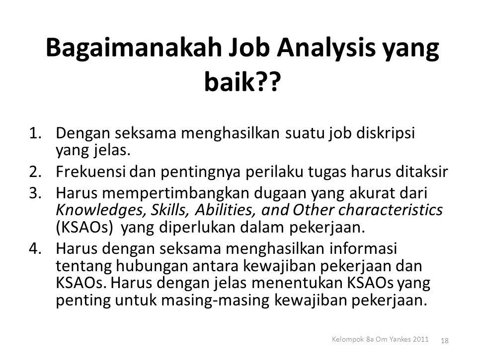 Bagaimanakah Job Analysis yang baik?? 1.Dengan seksama menghasilkan suatu job diskripsi yang jelas. 2.Frekuensi dan pentingnya perilaku tugas harus di