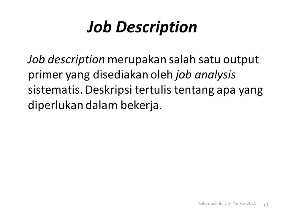Job Description Job description merupakan salah satu output primer yang disediakan oleh job analysis sistematis. Deskripsi tertulis tentang apa yang d