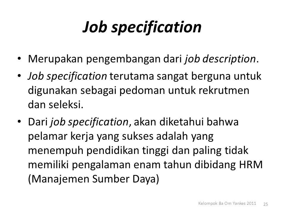 Job specification Merupakan pengembangan dari job description. Job specification terutama sangat berguna untuk digunakan sebagai pedoman untuk rekrutm