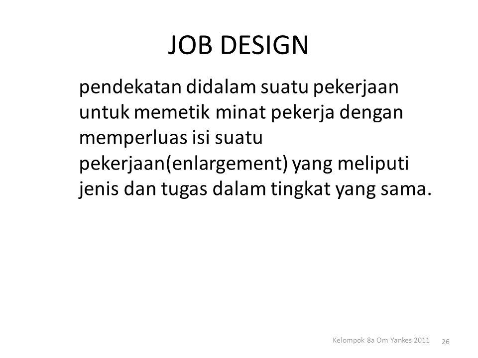 JOB DESIGN pendekatan didalam suatu pekerjaan untuk memetik minat pekerja dengan memperluas isi suatu pekerjaan(enlargement) yang meliputi jenis dan t