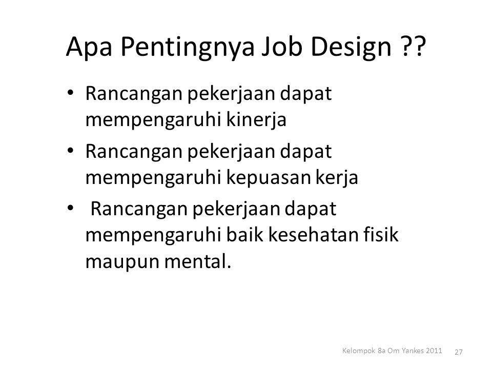 Apa Pentingnya Job Design ?? Rancangan pekerjaan dapat mempengaruhi kinerja Rancangan pekerjaan dapat mempengaruhi kepuasan kerja Rancangan pekerjaan