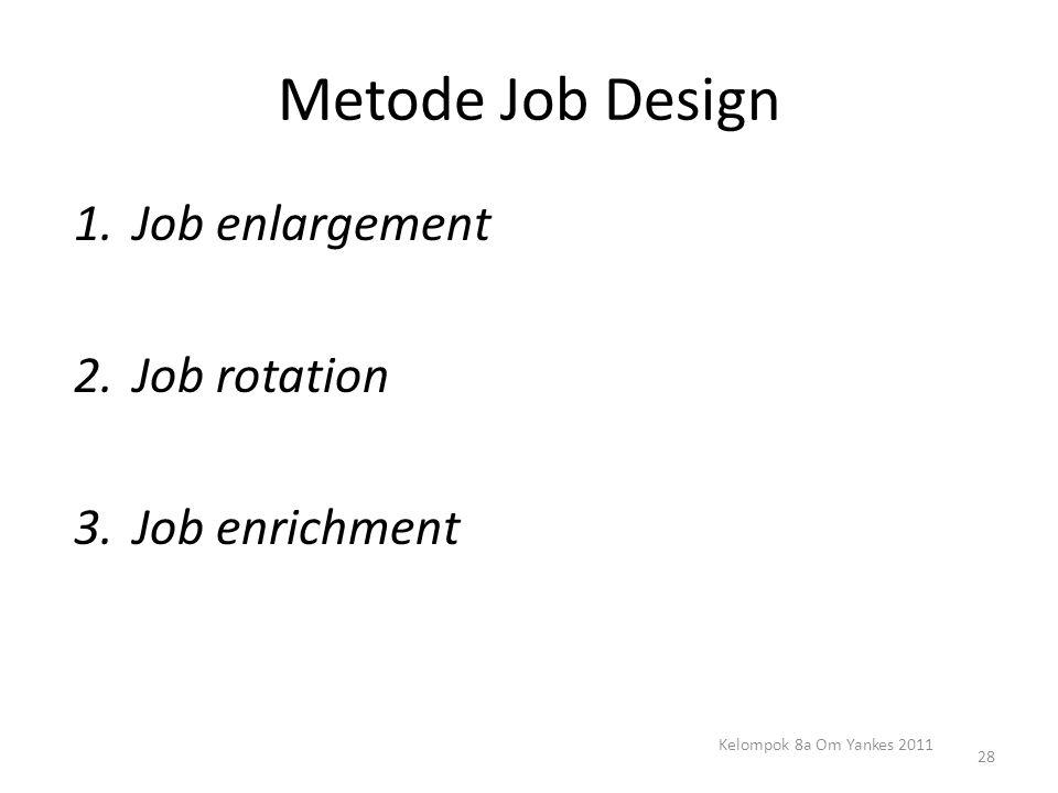 Metode Job Design 1.Job enlargement 2.Job rotation 3.Job enrichment 28 Kelompok 8a Om Yankes 2011