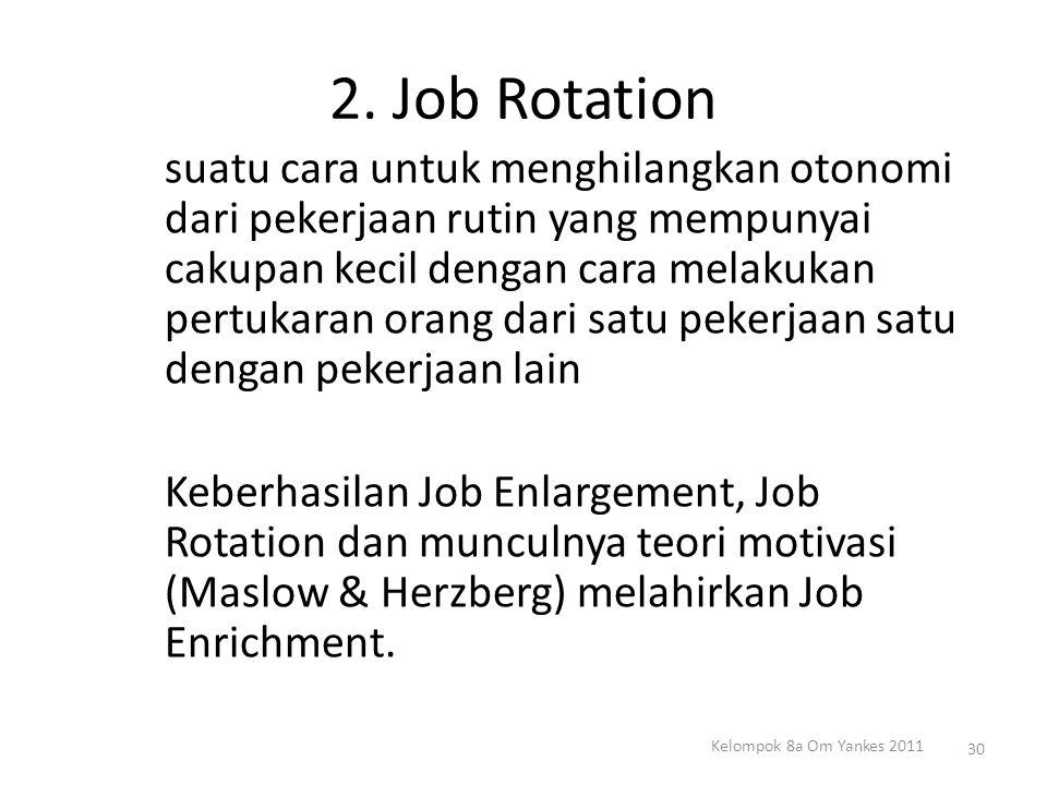 2. Job Rotation suatu cara untuk menghilangkan otonomi dari pekerjaan rutin yang mempunyai cakupan kecil dengan cara melakukan pertukaran orang dari s