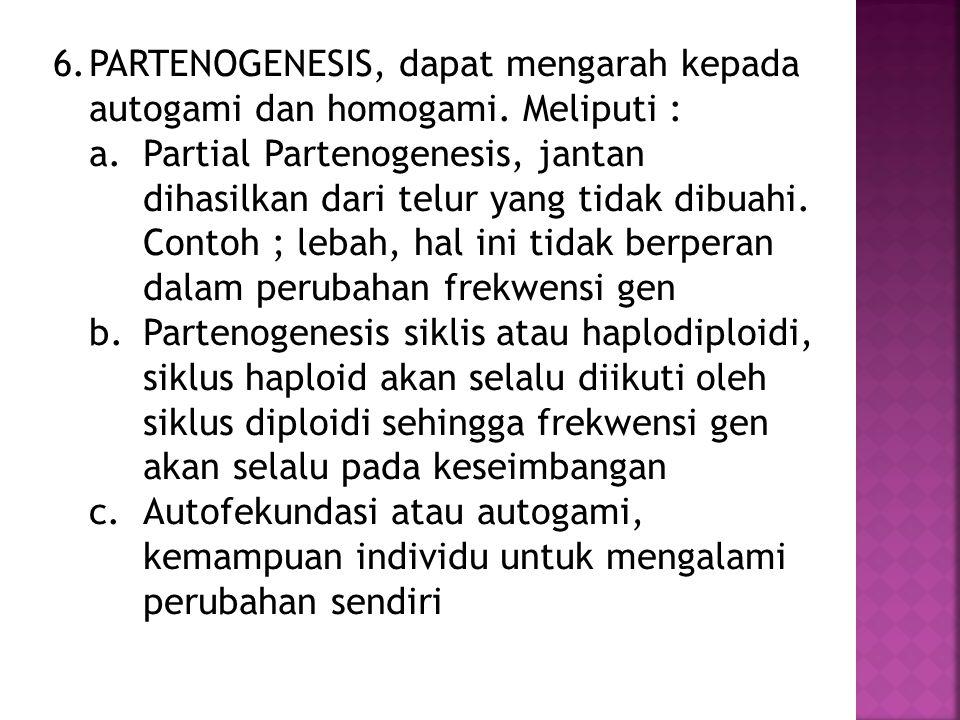 6.PARTENOGENESIS, dapat mengarah kepada autogami dan homogami.