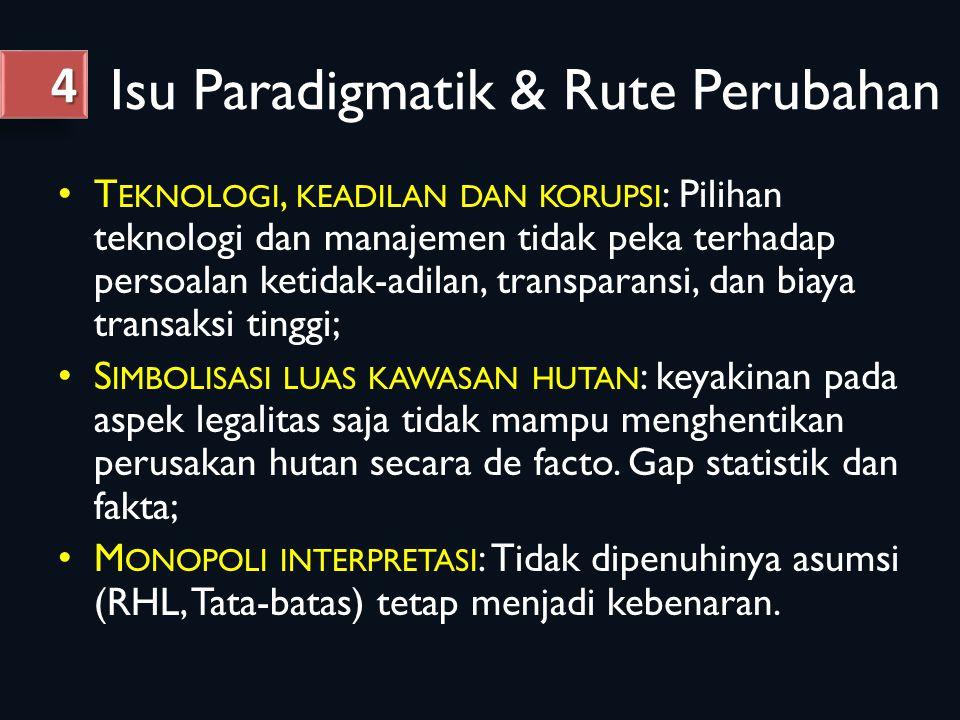 Isu Paradigmatik & Rute Perubahan T EKNOLOGI, KEADILAN DAN KORUPSI : Pilihan teknologi dan manajemen tidak peka terhadap persoalan ketidak-adilan, tra