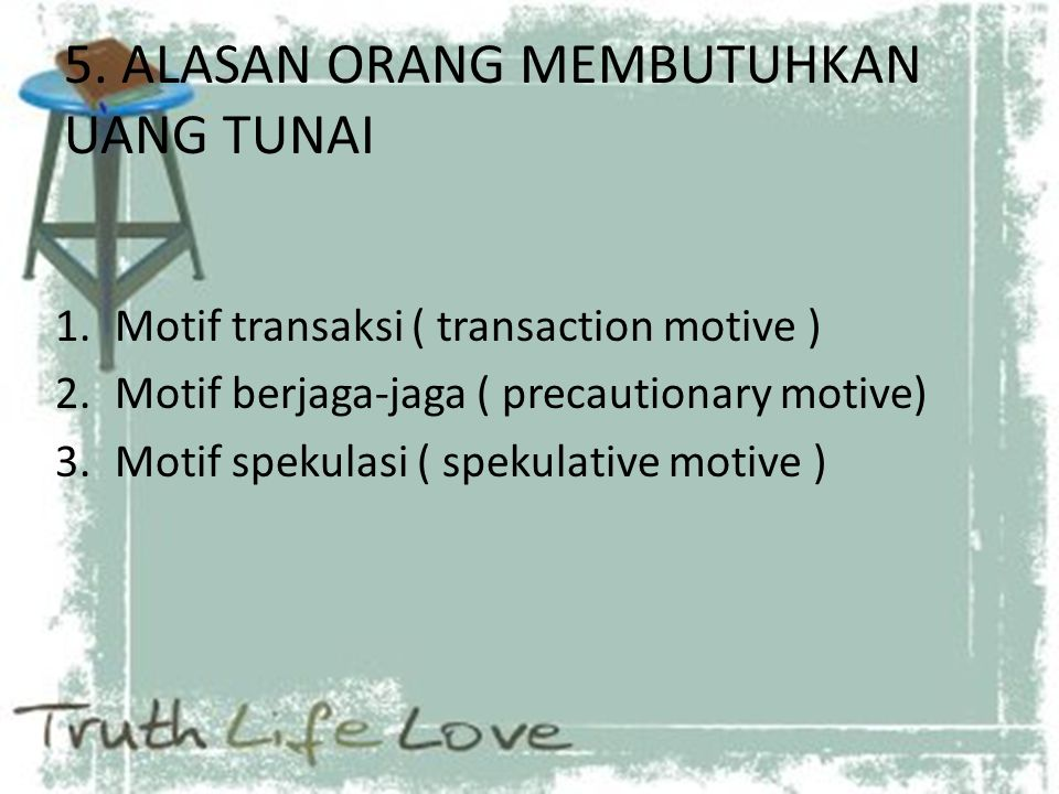 5. ALASAN ORANG MEMBUTUHKAN UANG TUNAI 1.Motif transaksi ( transaction motive ) 2.Motif berjaga-jaga ( precautionary motive) 3.Motif spekulasi ( speku