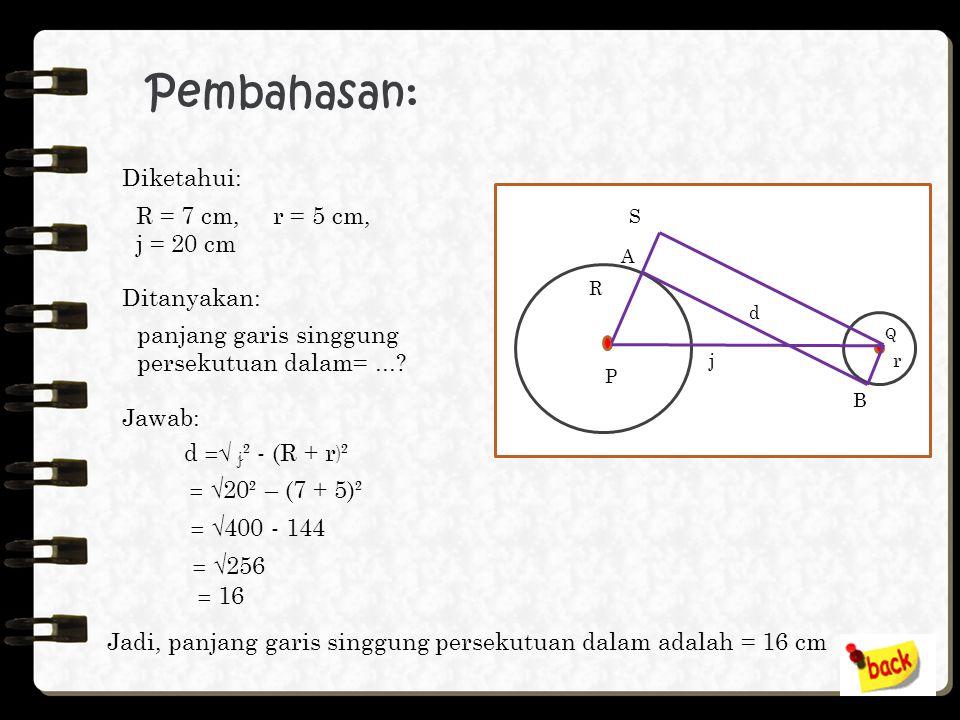Pembahasan: R = 20 cm, l = 24 cm, j = 25 cm l ² = j² - (R - r ) ² 20 – r = √25² - 24² 20 –r = √625 - 576 r = 20 - 7 Jadi, panjang jari-jari lingkaran